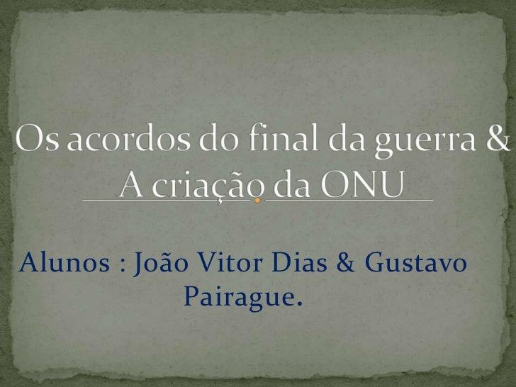 Alunos : João Vitor Dias & Gustavo             Pairague.