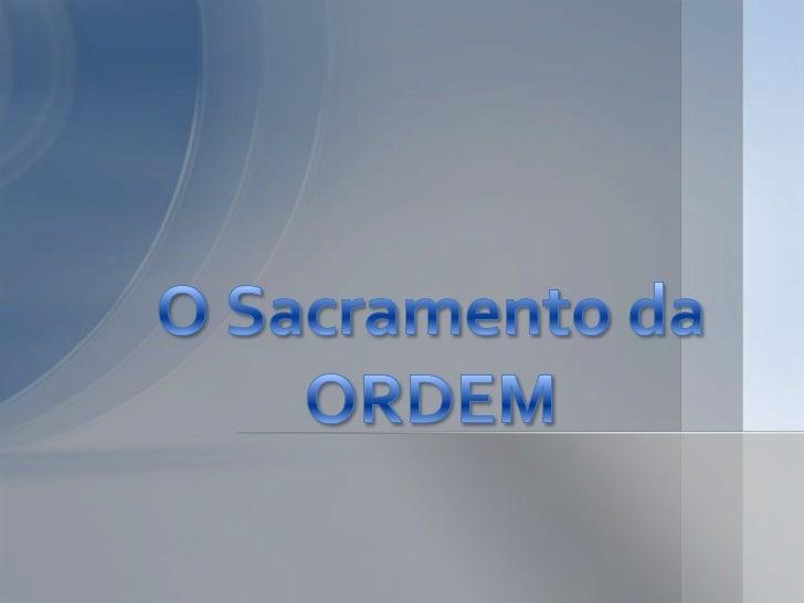 A Ordem Sacerdotal (do latim Ordo, dinis: boadisposição das coisas) é um dos 7 sacramentosdo catolicismo que confere o pod...