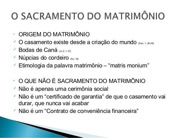 • ORIGEM DO MATRIMÔNIO  O casamento existe desde a criação do mundo (Gen. 1, 26-28)  Bodas de Caná (Jo,2, 1-12)  Núpcia...