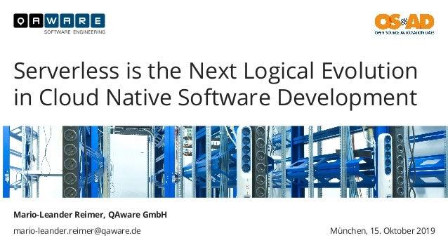 Mario-Leander Reimer, QAware GmbH mario-leander.reimer@qaware.de Serverless is the Next Logical Evolution in Cloud Native ...