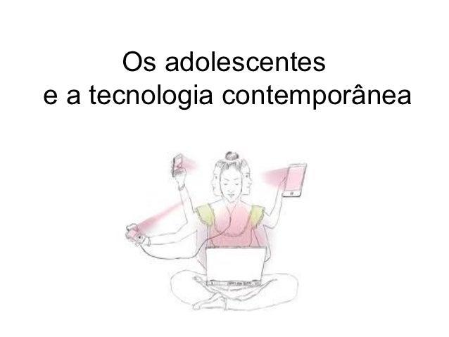 Os adolescentese a tecnologia contemporânea