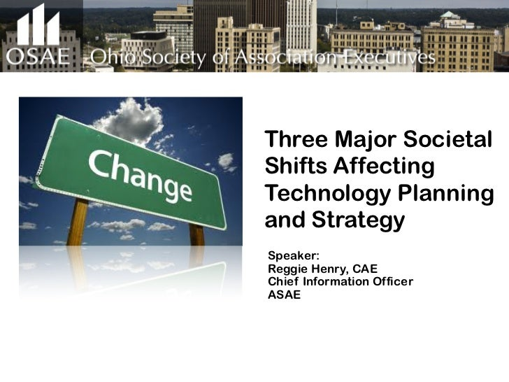 Three Major SocietalShifts AffectingTechnology Planningand StrategySpeaker:Reggie Henry, CAEChief Information OfficerASAE
