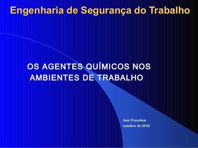 Engenharia de Segurança do TrabalhoEngenharia de Segurança do Trabalho OS AGENTES QUÍMICOS NOS AMBIENTES DE TRABALHO José ...