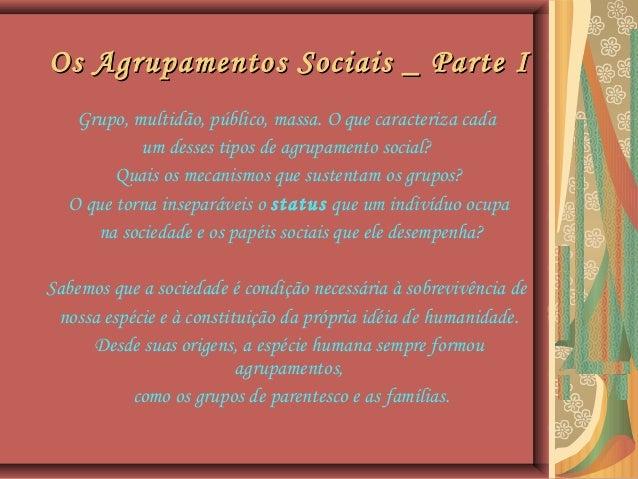 Os Agrupamentos Sociais _ Parte IOs Agrupamentos Sociais _ Parte I Grupo, multidão, público, massa. O que caracteriza cada...