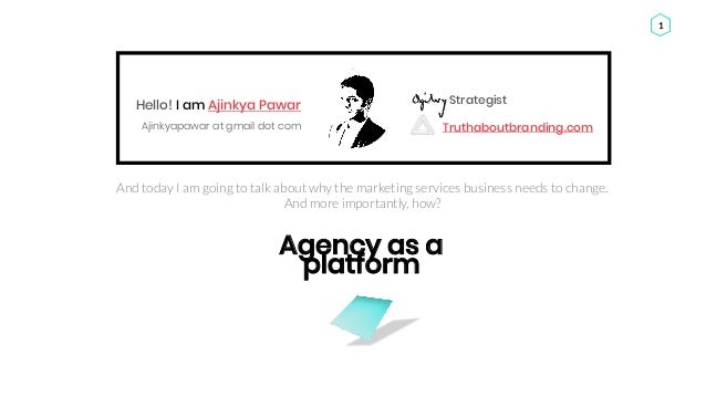 Ajinkya Pawar 1 Truthaboutbranding.com StrategistHello! I am Ajinkya Pawar Ajinkyapawar at gmail dot com Agency as a platf...