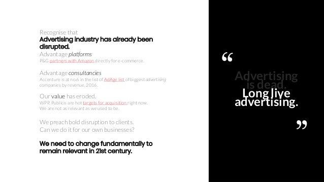 Ajinkya Pawar 7 Advertising is dead. Long live advertising. Recognise that Advertising industry has already been disrupted...