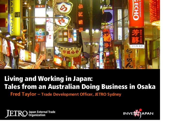 Living and Working in Japan: Tales from an Australian Doing Business in Osaka  Fred Taylor – Trade Development Officer, JE...