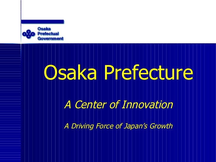 Osaka Prefecture A Center of Innovation A Driving Force of Japan's Growth