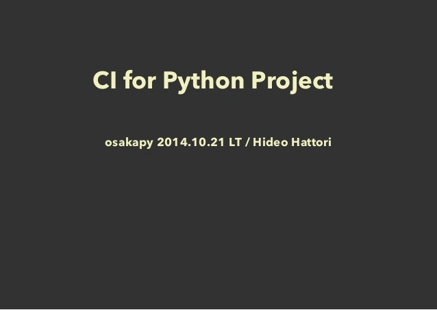 CI for Python Project  osakapy 2014.10.21 LT / Hideo Hattori