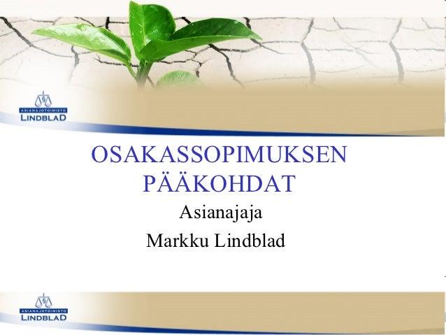 OSAKASSOPIMUKSEN   PÄÄKOHDAT      Asianajaja   Markku Lindblad