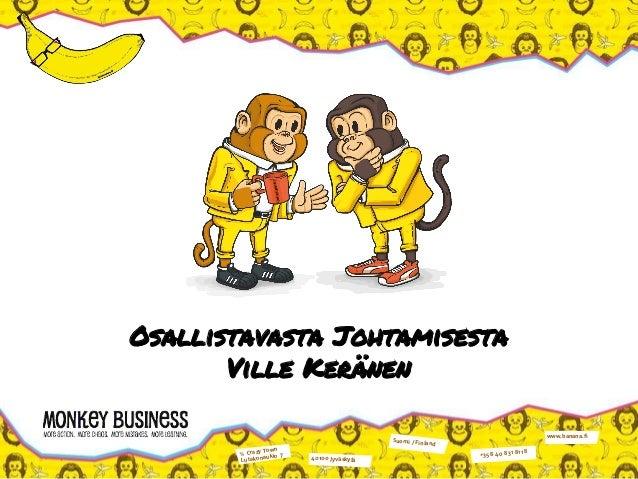 ℅ Crazy Town Lutakonaukio 7 40100 Jyväskylä Suomi / Finland +358 40 831 8118 www.banana.fi Osallistavasta Johtamisesta Vil...