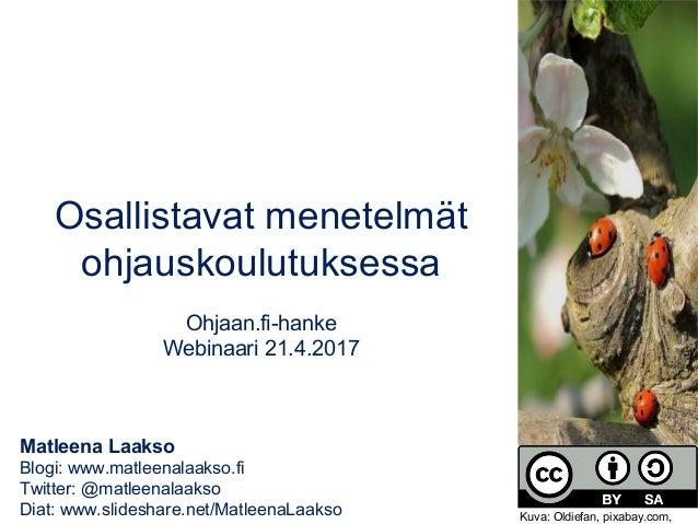 Matleena Laakso Blogi: www.matleenalaakso.fi Twitter: @matleenalaakso Diat: www.slideshare.net/MatleenaLaakso Osallistavat...