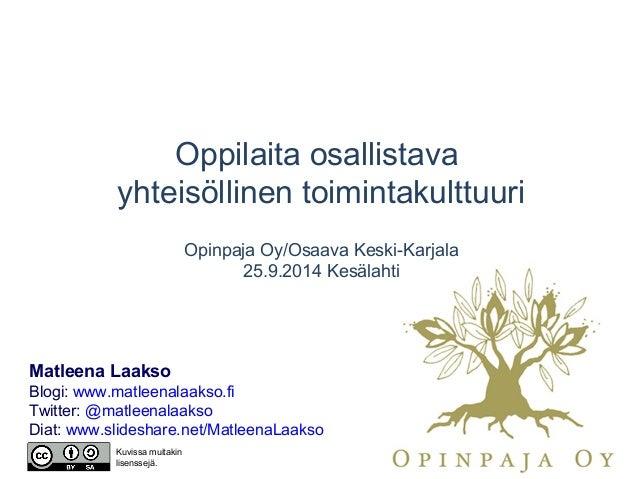 Oppilaita osallistava yhteisöllinen toimintakulttuuri Opinpaja Oy/Osaava Keski-Karjala 25.9.2014 Kesälahti Matleena Laakso...