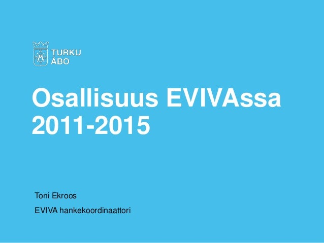 Toni Ekroos EVIVA hankekoordinaattori Osallisuus EVIVAssa 2011-2015