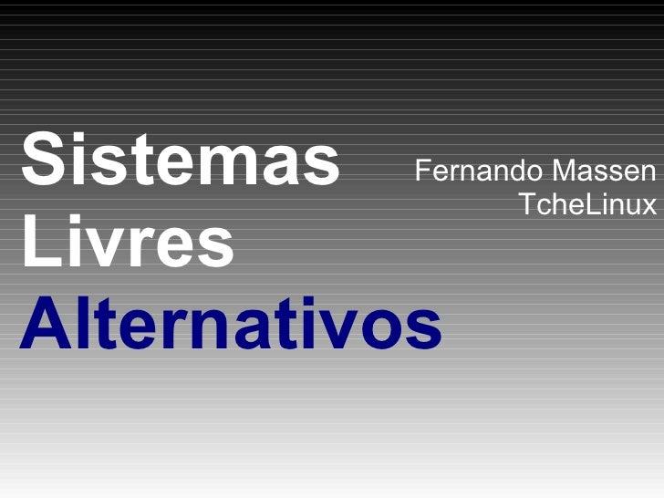 Sistemas Livres Alternativos Fernando Massen TcheLinux