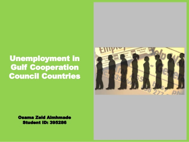 Unemployment in Gulf Cooperation Council Countries Osama Zeid Almhmade Student ID: 395286