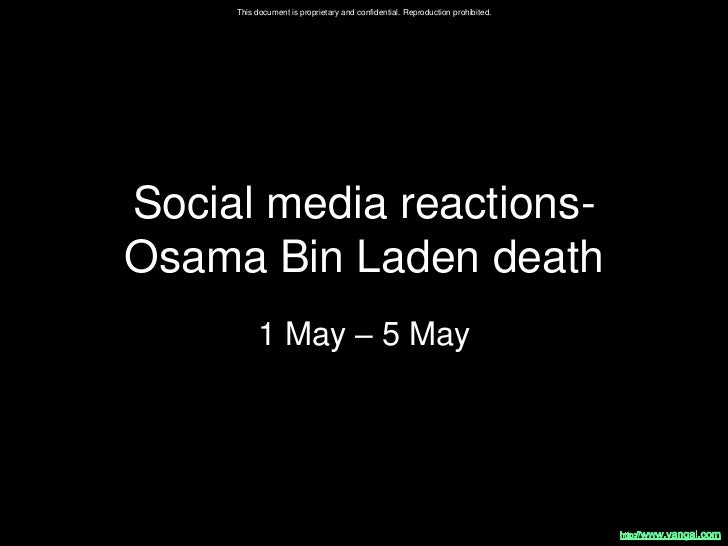 This document is proprietary and confidential. Reproduction prohibited.Social media reactions-Osama Bin Laden death       ...