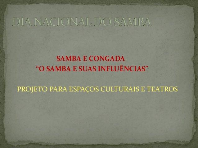 """SAMBA E CONGADA """"O SAMBA E SUAS INFLUÊNCIAS"""" PROJETO PARA ESPAÇOS CULTURAIS E TEATROS"""