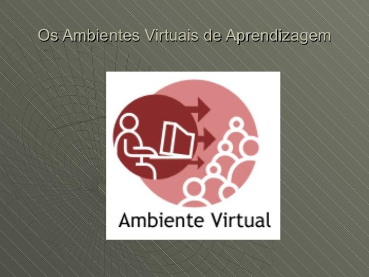 Os Ambientes Virtuais de Aprendizagem