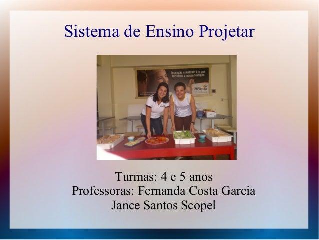 Sistema de Ensino Projetar Turmas: 4 e 5 anos Professoras: Fernanda Costa Garcia Jance Santos Scopel