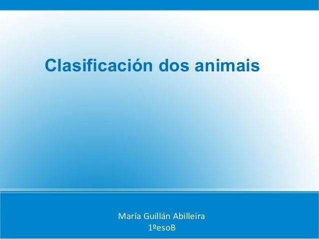 Clasificación dos animais        María Guillán Abilleira               1ºesoB