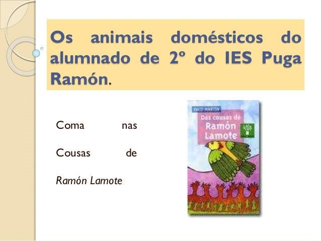 Os animais domésticos do alumnado de 2º do IES Puga Ramón. Coma  nas  Cousas  de  Ramón Lamote