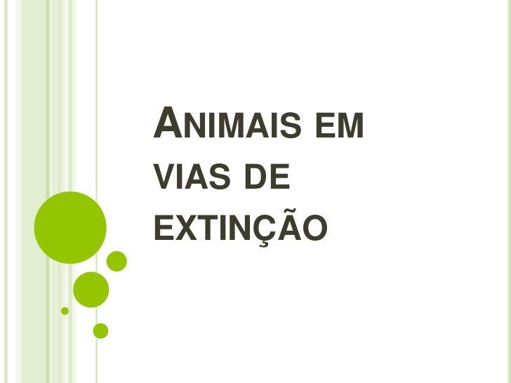 ANIMAIS EMVIAS DEEXTINÇÃO