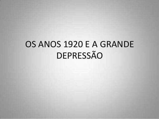 OS ANOS 1920 E A GRANDEDEPRESSÃO