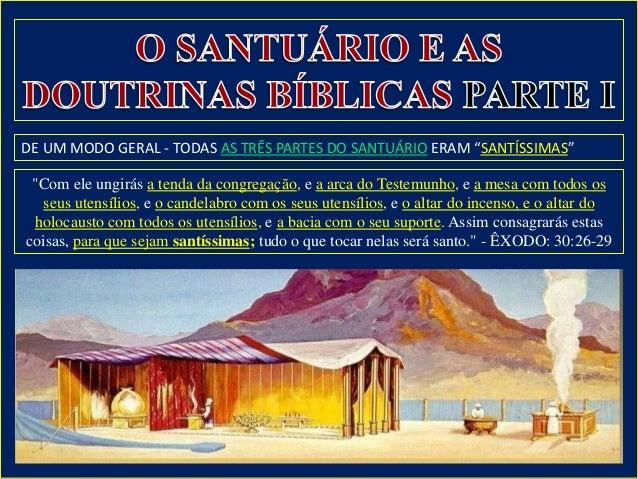 """DE UM MODO GERAL - TODAS AS TRÊS PARTES DO SANTUÁRIO ERAM """"SANTÍSSIMAS"""" """"Com ele ungirás a tenda da congregação, e a arca ..."""