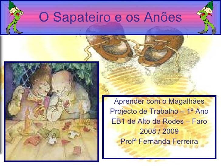 O Sapateiro e os Anões <ul><li>Aprender com o Magalhães </li></ul><ul><li>Projecto de Trabalho – 1º Ano </li></ul><ul><li>...