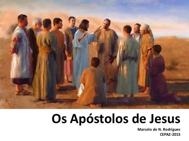 Os Apóstolos de Jesus Marcelo do N. Rodrigues CEPAZ-2015