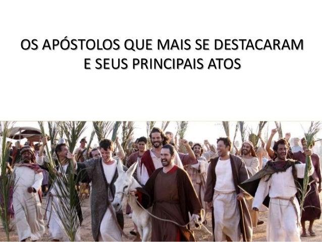OS APÓSTOLOS QUE MAIS SE DESTACARAM E SEUS PRINCIPAIS ATOS