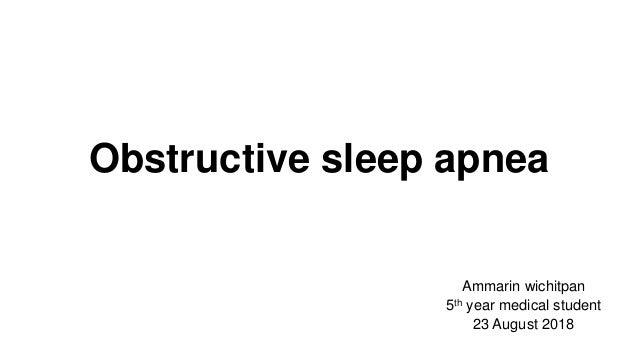 Obstructive sleep apnea Ammarin wichitpan 5th year medical student 23 August 2018