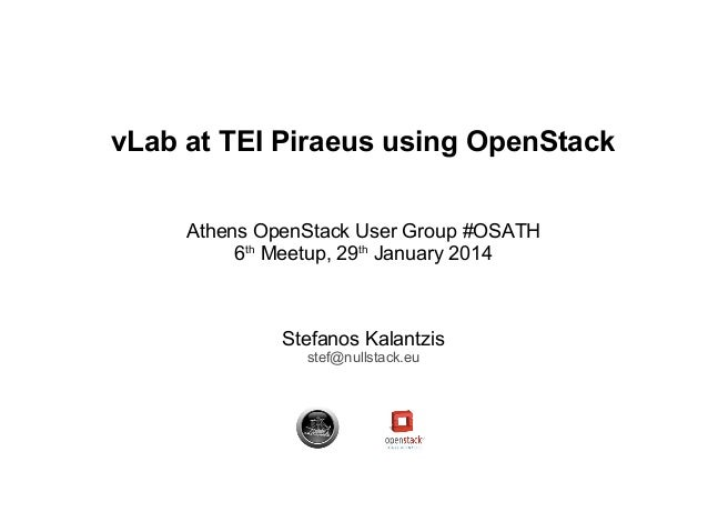 vLab at TEI Piraeus using OpenStack Athens OpenStack User Group #OSATH 6th Meetup, 29th January 2014  Stefanos Kalantzis s...
