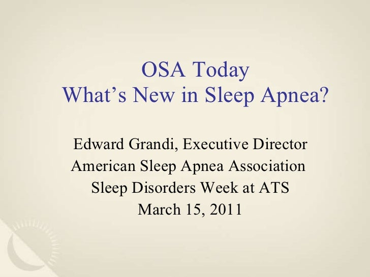 OSA Today What's New in Sleep Apnea? <ul><li>Edward Grandi, Executive Director </li></ul><ul><li>American Sleep Apnea Asso...