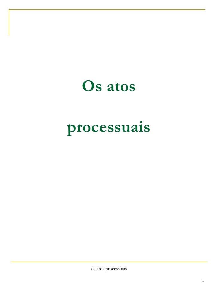 Os atos processuais os atos processuais