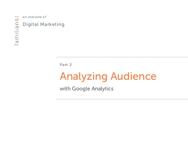 an overview of Digital Marketing Part 2 Analyzing Audience with Google Analytics