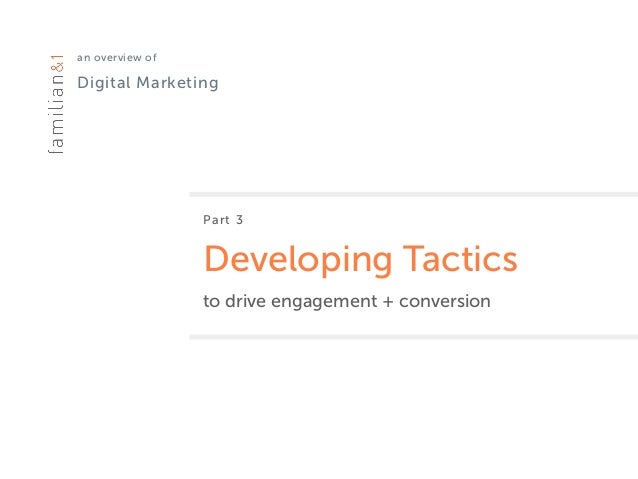 an overview of Digital Marketing Part 3 Developing Tactics to drive engagement + conversion