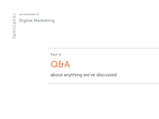 an overview of Digital Marketing Part 4 Q&A about anything we've discussed