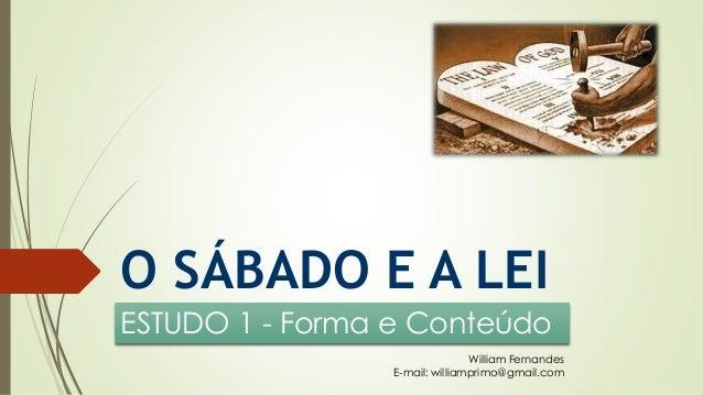 O SÁBADO E A LEI ESTUDO 1 - Forma e Conteúdo William Fernandes E-mail: williamprimo@gmail.com