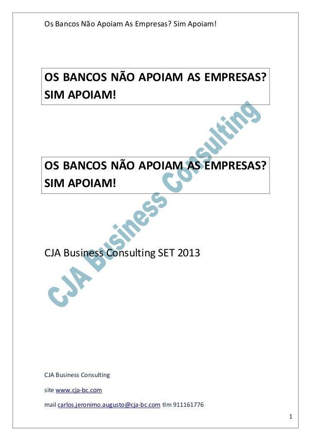 Os Bancos Não Apoiam As Empresas? Sim Apoiam! CJA Business Consulting site www.cja-bc.com mail carlos.jeronimo.augusto@cja...