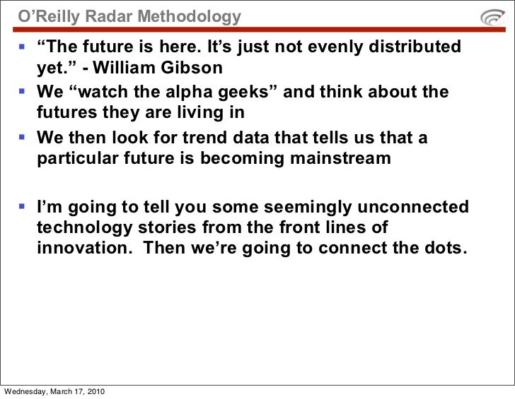 """O'Reilly Radar Methodology     """"The future is here. It's just not evenly distributed      yet."""" - William Gibson     We ..."""