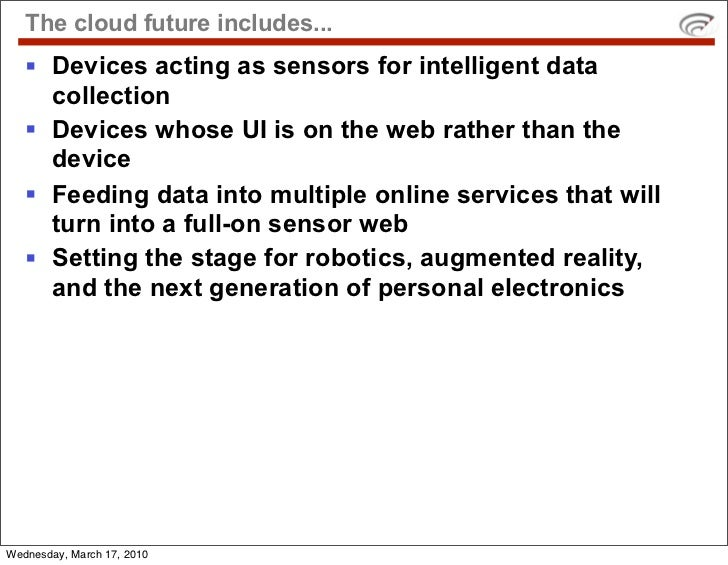 The cloud future includes...     Devices acting as sensors for intelligent data      collection     Devices whose UI is ...