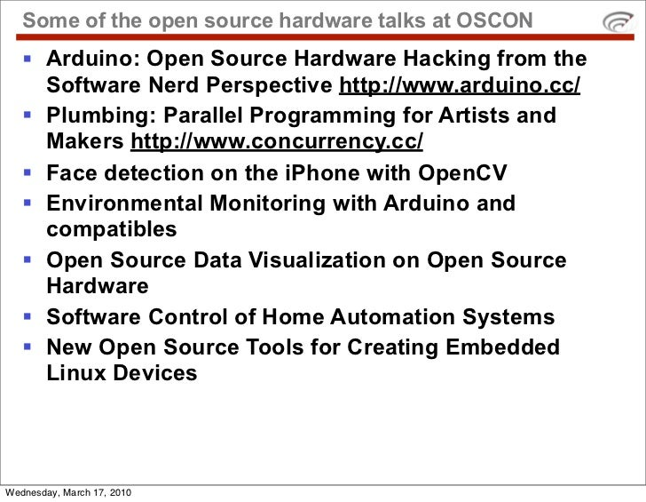 Some of the open source hardware talks at OSCON     Arduino: Open Source Hardware Hacking from the      Software Nerd Per...