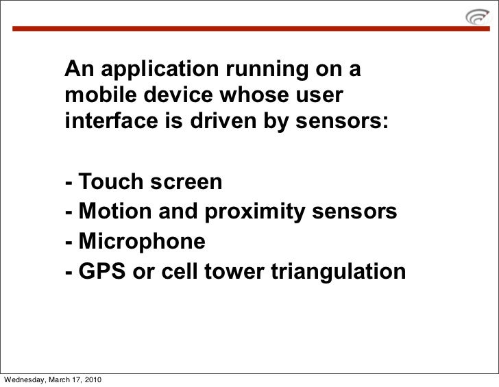 An application running on a                mobile device whose user                interface is driven by sensors:        ...