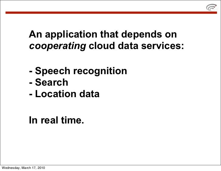 An application that depends on                cooperating cloud data services:                 - Speech recognition       ...