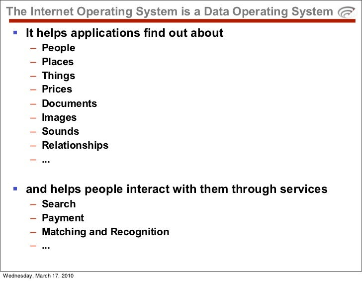The Internet Operating System is a Data Operating System     It helps applications find out about          –   People    ...