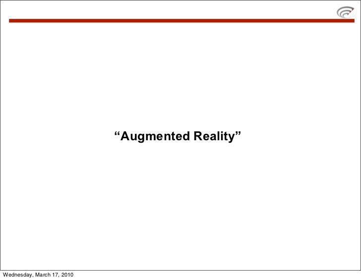 """""""Augmented Reality""""     Wednesday, March 17, 2010"""
