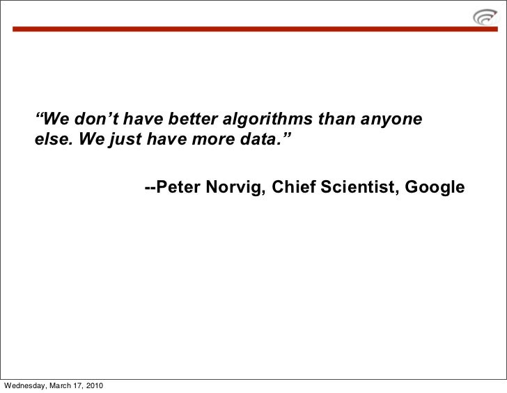 """""""We don't have better algorithms than anyone        else. We just have more data.""""                              --Peter No..."""