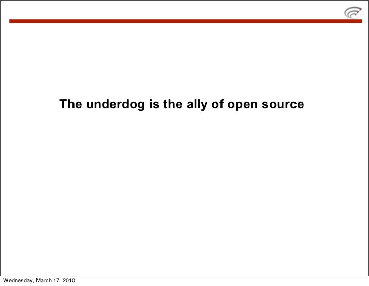 The underdog is the ally of open source     Wednesday, March 17, 2010